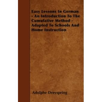Easy Lessons In German  An Introduction To The Cumulative Method  Adapted To Schools And Home Instruction by Dreyspring & Adolphe