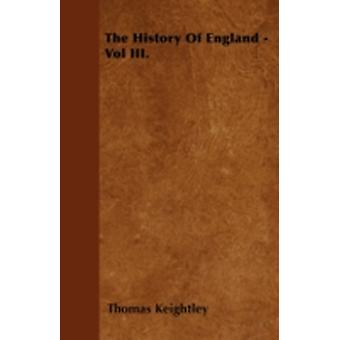 The History Of England  Vol III. by Keightley & Thomas