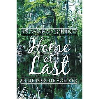 Home at Last An Acadian Journey by Voelker & Ollie Porche