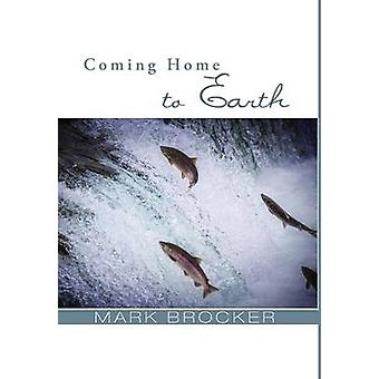Coming Home to Earth by Brocker & Mark