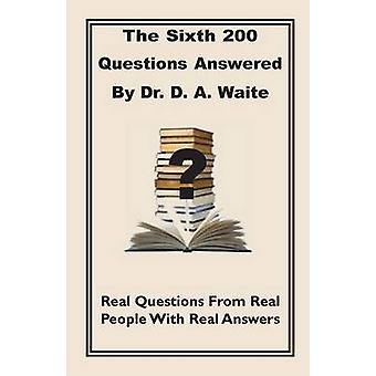 The Sixth 200 Question Answered by Dr. D.A. Waite by Waite & D. a.