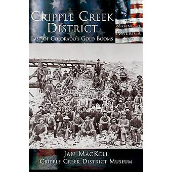 Cripple Creek District Last of Colorados Gold Booms by MacKell & Jan
