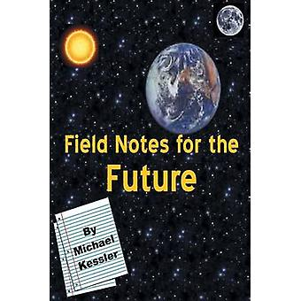 Field Notes for the Future by Kessler & Michael