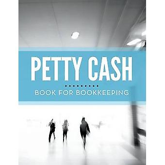 Petty Cash Book for Bookkeeping by Publishing LLC & Speedy