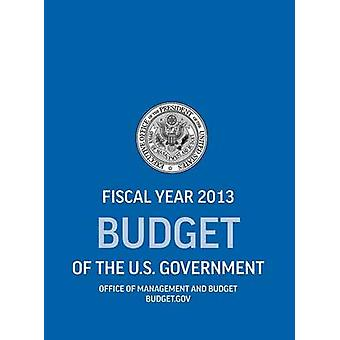 Budget of the U.S. Government Fiscal Year 2013 Budget of the United States Government by Office of Management and Budget