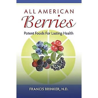 All American Berries  Potent Foods For Lasting Health by Brinker & ND & Francis
