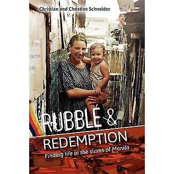 Rubble and Redemption Finding Life in the Slums of Manila by Schneider & Christian