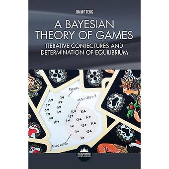 A Bayesian Theory of Games by Teng & Jimmy