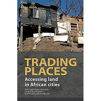 Trading Places. Accessing Land in African Cities by Napier & Mark