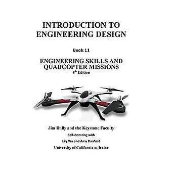 Introduction to Engineering Design Book 11 4th Edition Engineering Skills and Quadcopter Missions by Dally & Jim