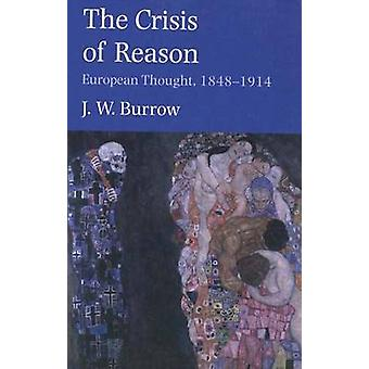 Crisis of Reason European Thought 18481914 by Burrow & J W