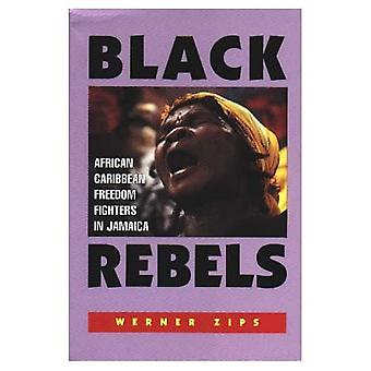 Black Rebels : African-Caribbean Freedom Fighters in Jamaica