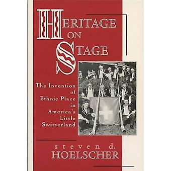 Heritage on Stage - The Invention of Ethnic Place in America's Little