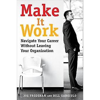 Faites-le fonctionner - Naviguer votre carrière sans quitter votre organisation