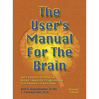 The User's Manual For The Brain Volume I - The Complete Manual For Neu