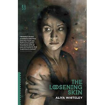 The Loosening Skin by Aliya Whiteley - 9781907389610 Book