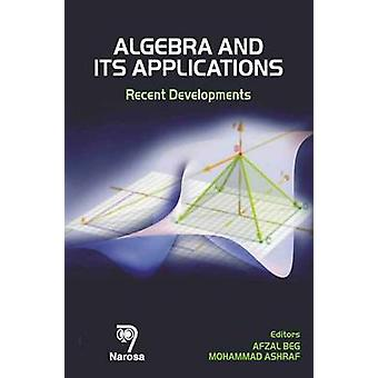 Algebra and Its Applications - Recent Developments by Afzal Beg - Moha