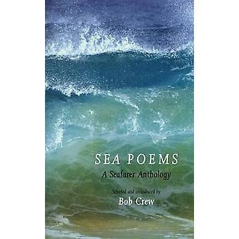 Sea Poems - A Seafarer Anthology by Bob Crew - 9780954706265 Book