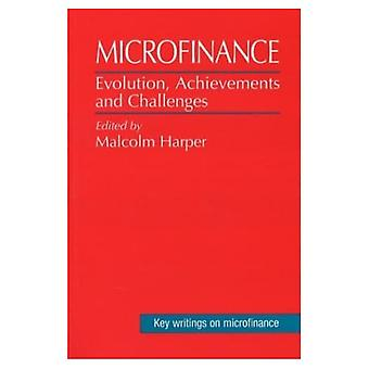Microfinance: Evolution, Achievement and Challenges (Key Writings on Microfinance)
