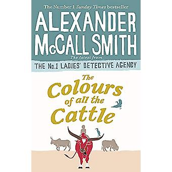 The Colours of all the Cattle by Alexander McCall Smith - 97803491432