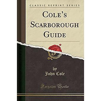 Cole's Scarborough Guide (Classic Reprint) by John Cole - 97813328705