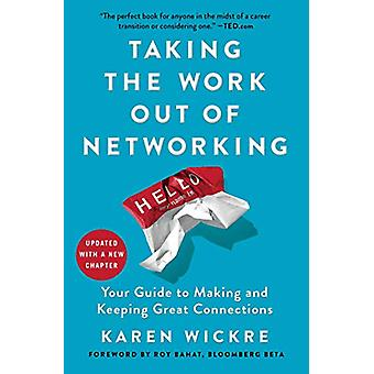 Taking the Work Out of Networking - Your Guide to Making and Keeping G