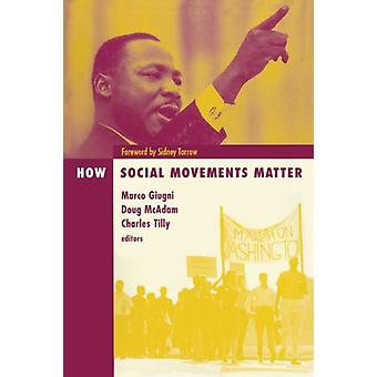 How Social Movements Matter by Marco G Giugni & Foreword by Sidney G Tarrow & Edited by Doug McAdam & Edited by Charles Tilly