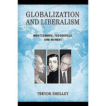 Globalization and Liberalism - Montesquieu - Tocqueville - and Manent