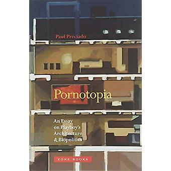 Pornotopia - An Essay on Playboy's Architecture and Biopolitics by Pau