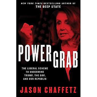 Power Grab: De liberale regeling om Trump, de GOP, en onze Republiek te ondermijnen