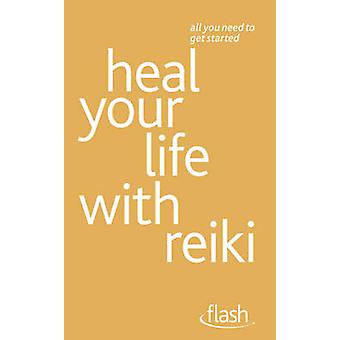 Heal Your Life with Reiki - Flash by Sandi Leir-Shuffrey - 97814441358