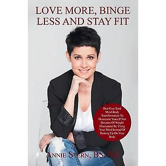 Love More - Binge Less and Stay Fit - Permanent Weight Loss - Using Yo
