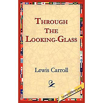 Through the Looking-Glass by Lewis Carroll - 9781595401069 Book