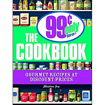 The 99 Cent Only Stores Cookbook - Gourmet Recipes at Discount Prices