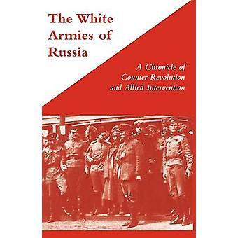 White Armies of Russia - A Chronicle of Counter-revolution and Allied