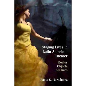 Staging Lives in Latin American Theater by Paola Hernandez
