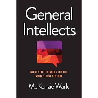General Intellects Twenty Five Thinkers for the 21st Century TwentyFive Thinkers for the TwentyFirst Century