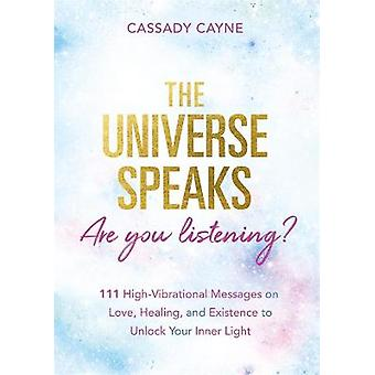 The Universe Speaks Are You Listening 111 HighVibrational Oracle Messages on Love Healing and Existence to Unlock Your Inner Light