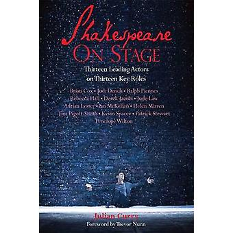 Shakespeare On Stage  Thirteen Leading Actors on Thirteen Key Roles by Julian Curry