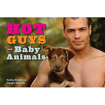 Hot Guys and Baby Animals by Carolyn Newman - Audrey Khuner - 9781449
