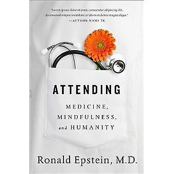 Attending - Medicine - Mindfulness - and Humanity by Dr Ronald Epstein