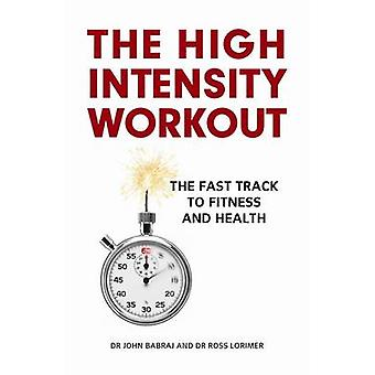 The High Intensity Workout - The Fast Track to Fitness and Health by J