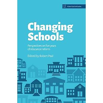 Changing Schools - Perspectives on Five Years of Education Reform by R