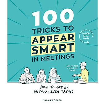 100 Tricks to Appear Smart in Meetings by Sarah Cooper - 978191093118
