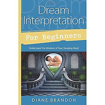 Dream Interpretation for Beginners: Understand the Wisdom of Your Sleeping Mind (For Beginners (Llewellyn's))