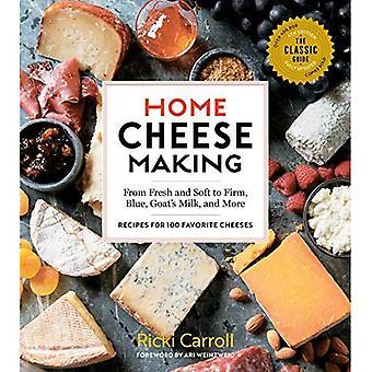 Hem osttillverkning, 4th Edition: Från färsk och mjuk till firman, blå, Goat's mjölk, och mer - recept för 100 favorit ostar