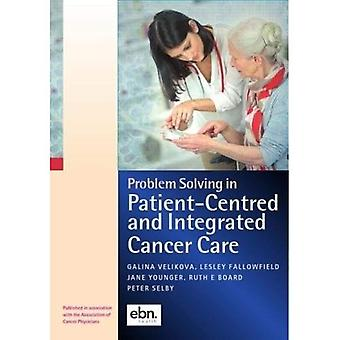Problem Solving in Patient-Centred and Integrated Cancer Care: A Case Study Based Reference and Learning Resource: 2018� (Problem Solving in Oncology)