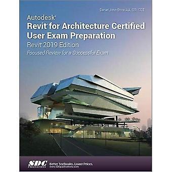 Autodesk Revit for Architecture Certified User Exam Preparation (Revit 2019 Edition)