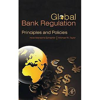 Global Bank Regulation Principles and Policies by Schooner & Heidi Mandanis