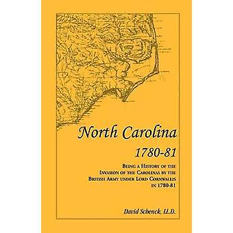 North Carolina 178081 att vara en historia av Invasion av Carolinas av den brittiska armén under Lord Cornwallis i 178081 av Schenck LL. D & David